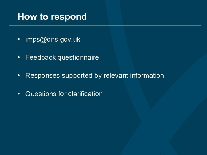 How to respond • imps@ons. gov. uk • Feedback questionnaire • Responses supported by