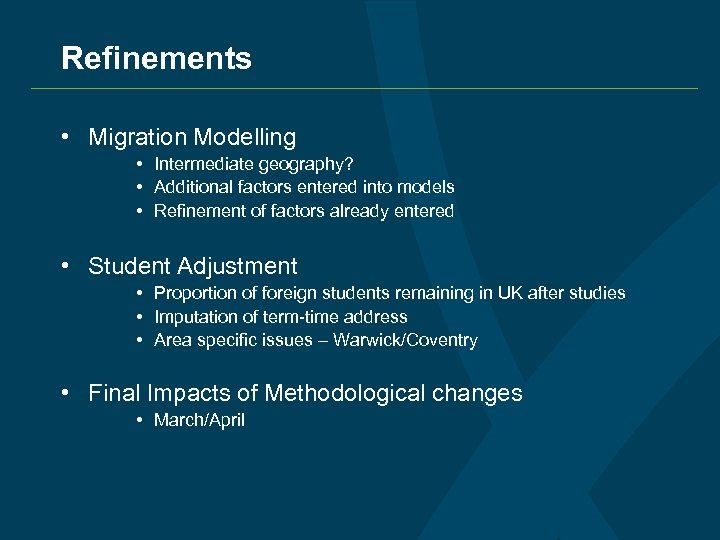Refinements • Migration Modelling • Intermediate geography? • Additional factors entered into models •