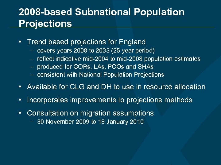 2008 -based Subnational Population Projections • Trend based projections for England – – covers
