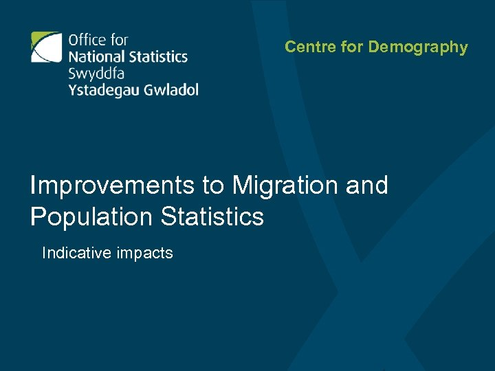 Centre for Demography Improvements to Migration and Population Statistics Indicative impacts