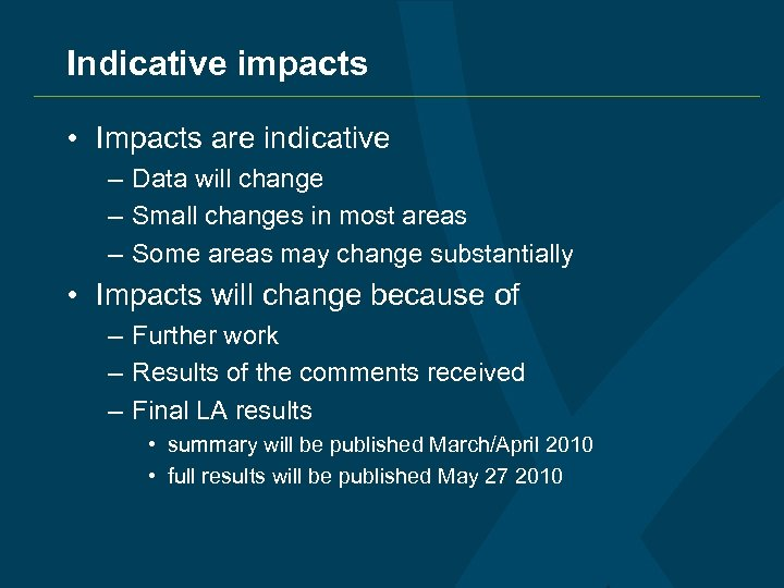 Indicative impacts • Impacts are indicative – Data will change – Small changes in