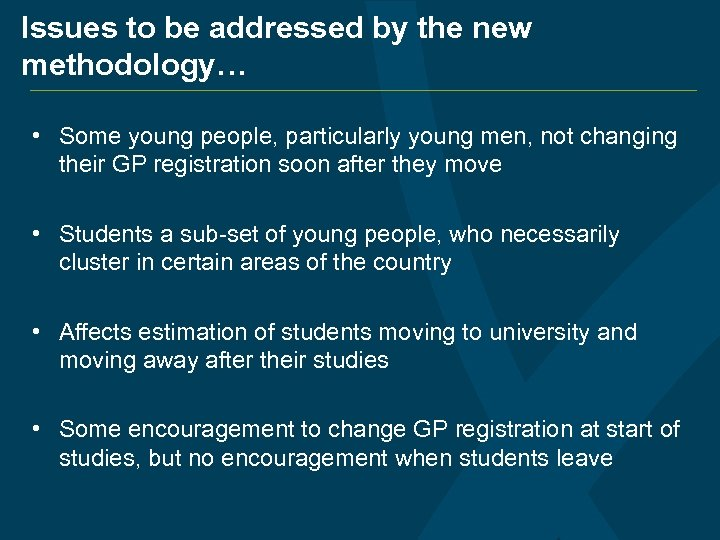 Issues to be addressed by the new methodology… • Some young people, particularly young