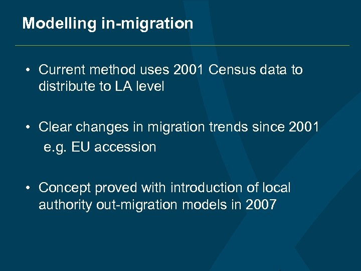 Modelling in-migration • Current method uses 2001 Census data to distribute to LA level