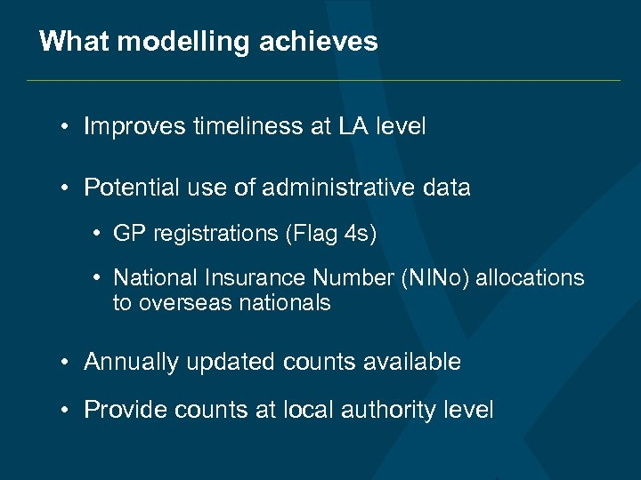 What modelling achieves • Improves timeliness at LA level • Potential use of administrative