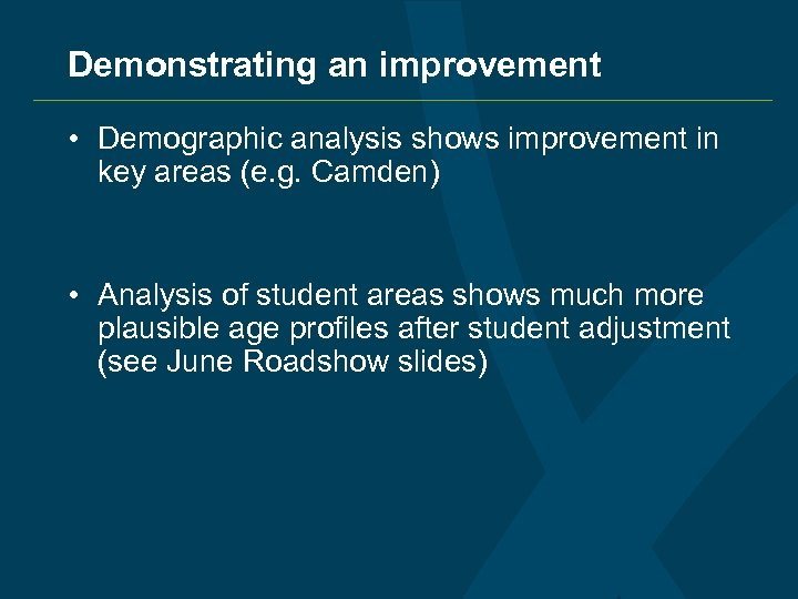 Demonstrating an improvement • Demographic analysis shows improvement in key areas (e. g. Camden)
