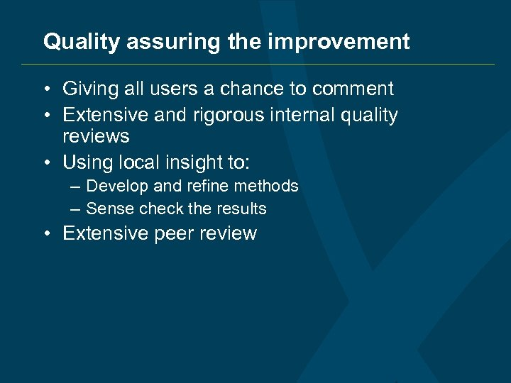 Quality assuring the improvement • Giving all users a chance to comment • Extensive