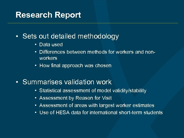 Research Report • Sets out detailed methodology • Data used • Differences between methods