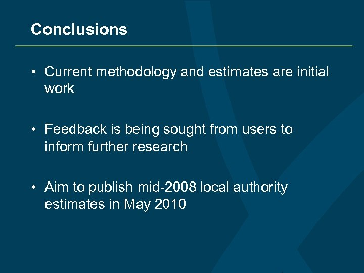 Conclusions • Current methodology and estimates are initial work • Feedback is being sought