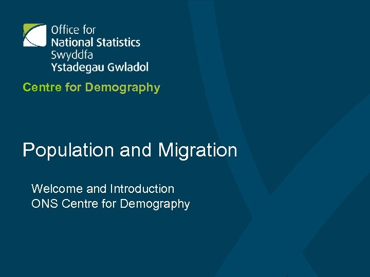 Centre for Demography Population and Migration Welcome and Introduction ONS Centre for Demography