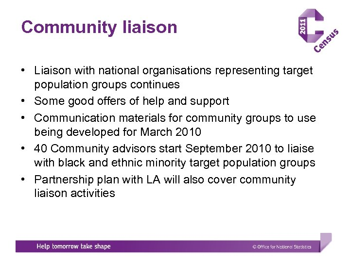 Community liaison • Liaison with national organisations representing target population groups continues • Some