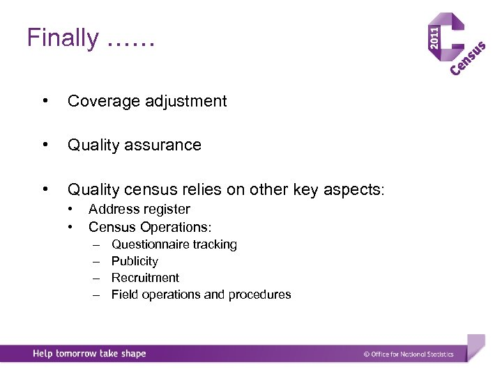 Finally …… • Coverage adjustment • Quality assurance • Quality census relies on other