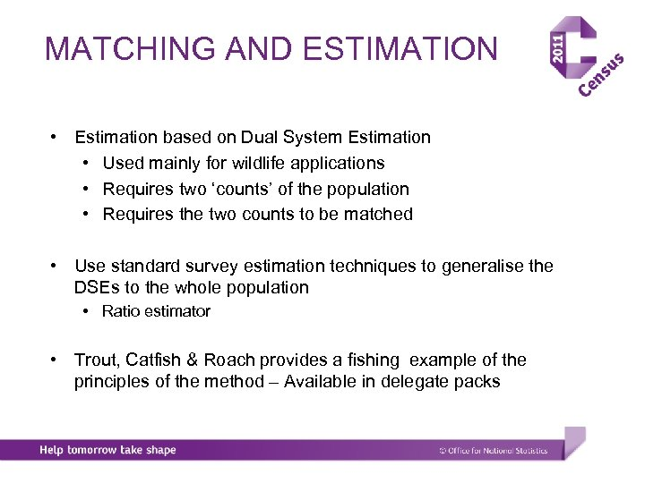 MATCHING AND ESTIMATION • Estimation based on Dual System Estimation • Used mainly for