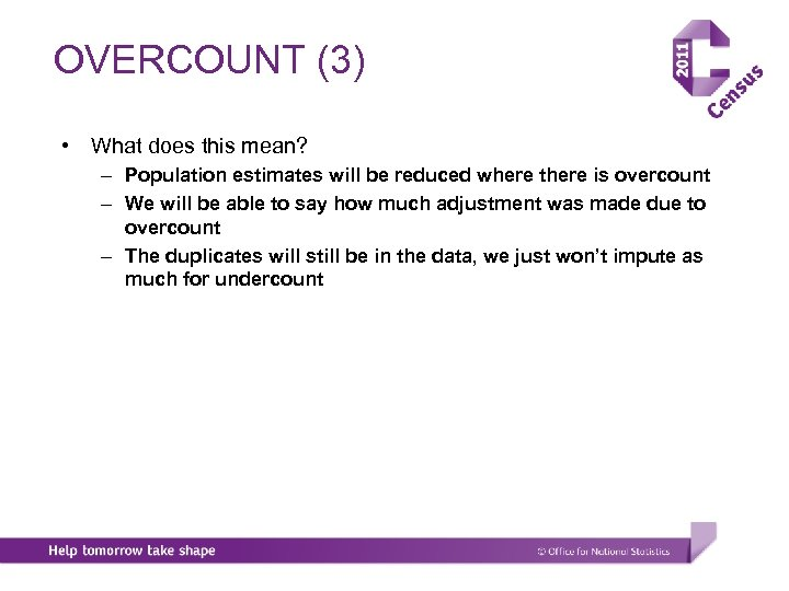 OVERCOUNT (3) • What does this mean? – Population estimates will be reduced where