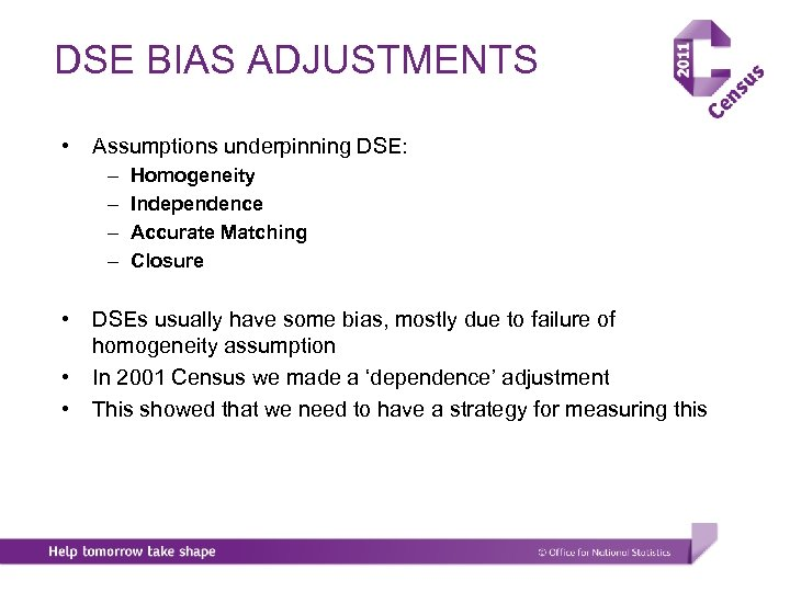 DSE BIAS ADJUSTMENTS • Assumptions underpinning DSE: – – • • • Homogeneity Independence