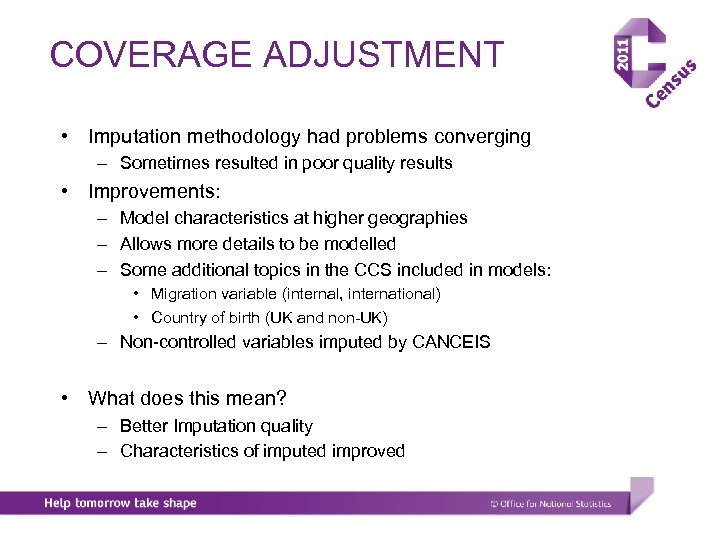 COVERAGE ADJUSTMENT • Imputation methodology had problems converging – Sometimes resulted in poor quality