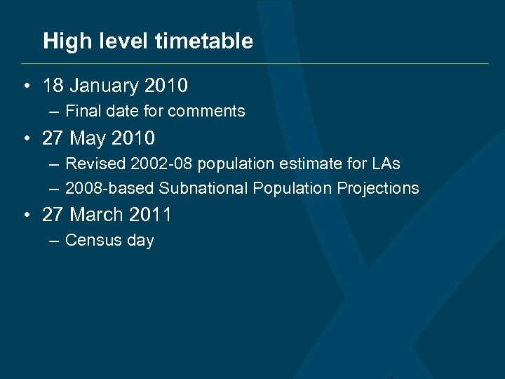 High level timetable • 18 January 2010 – Final date for comments • 27
