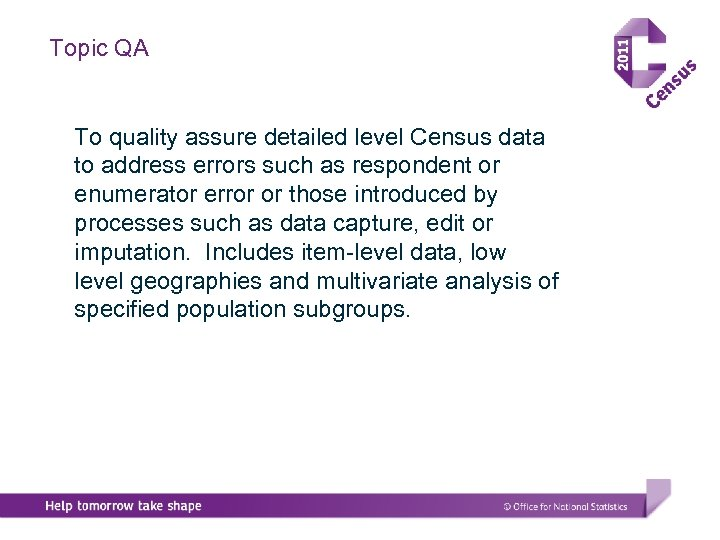 Topic QA To quality assure detailed level Census data to address errors such as