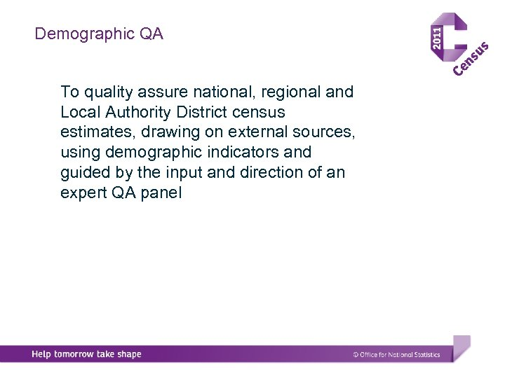 Demographic QA To quality assure national, regional and Local Authority District census estimates, drawing