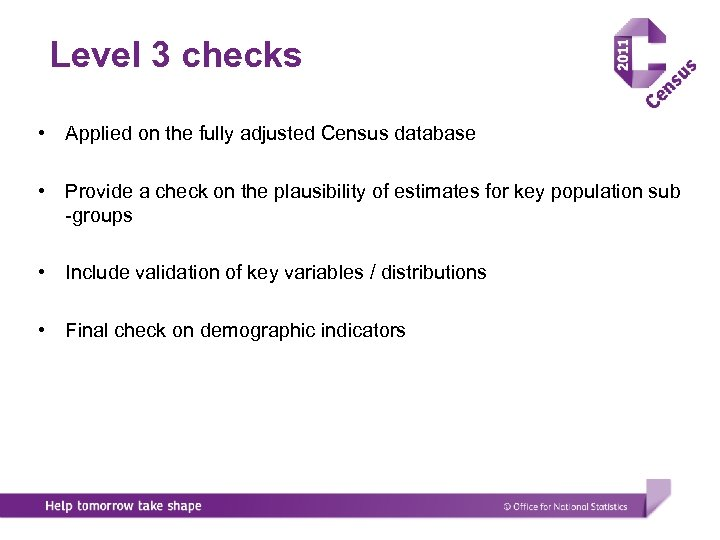 Level 3 checks • Applied on the fully adjusted Census database • Provide a