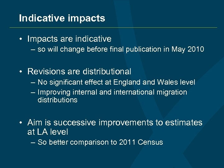 Indicative impacts • Impacts are indicative – so will change before final publication in