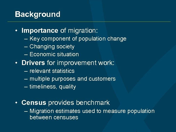 Background • Importance of migration: – Key component of population change – Changing society