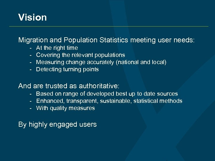 Vision Migration and Population Statistics meeting user needs: - At the right time Covering