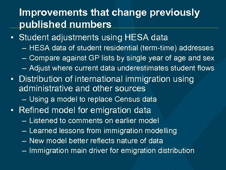 Improvements that change previously published numbers • Student adjustments using HESA data – HESA