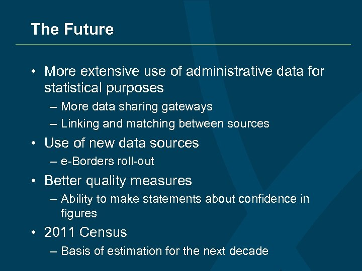 The Future • More extensive use of administrative data for statistical purposes – More