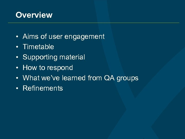 Overview • • • Aims of user engagement Timetable Supporting material How to respond