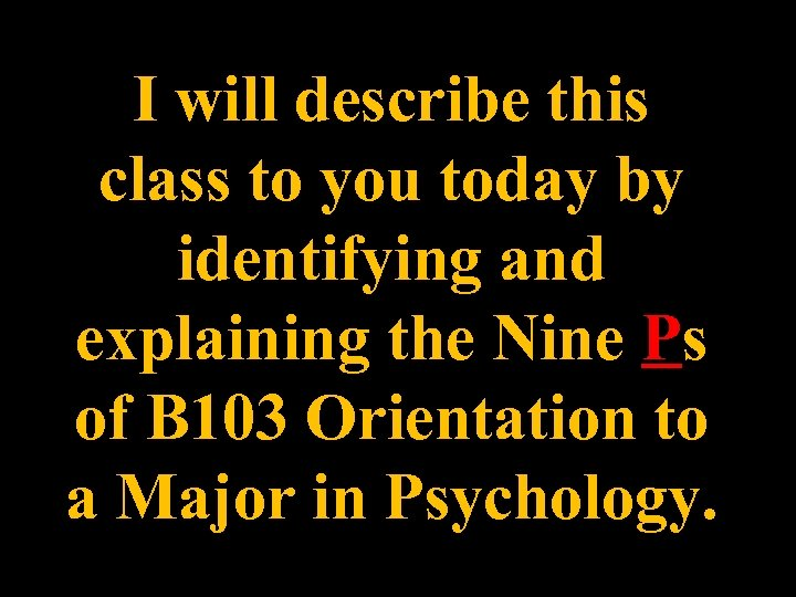 I will describe this class to you today by identifying and explaining the Nine
