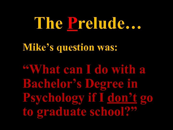 """The Prelude… Mike's question was: """"What can I do with a Bachelor's Degree in"""