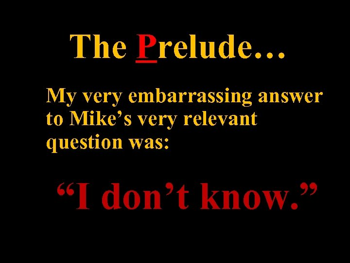 """The Prelude… My very embarrassing answer to Mike's very relevant question was: """"I don't"""