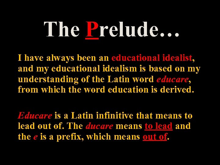 The Prelude… I have always been an educational idealist, and my educational idealism is