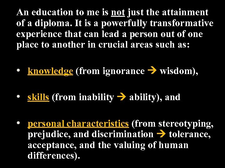 An education to me is not just the attainment of a diploma. It is
