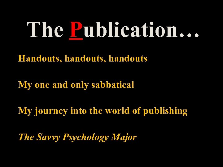 The Publication… Handouts, handouts My one and only sabbatical My journey into the world