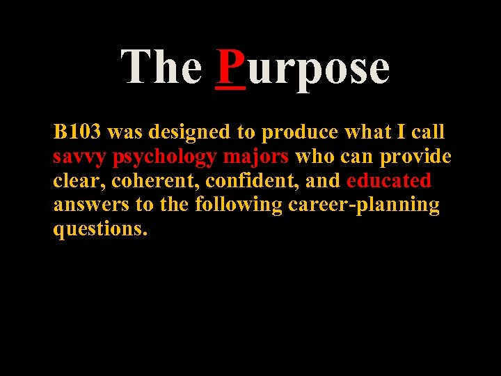 The Purpose B 103 was designed to produce what I call savvy psychology majors