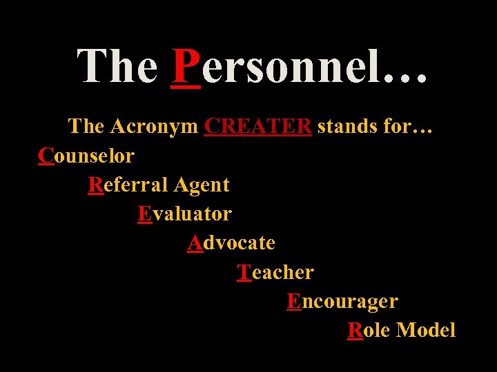 The Personnel… The Acronym CREATER stands for… Counselor Referral Agent Evaluator Advocate Teacher Encourager