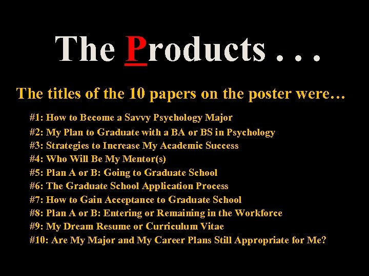 The Products. . . The titles of the 10 papers on the poster were…