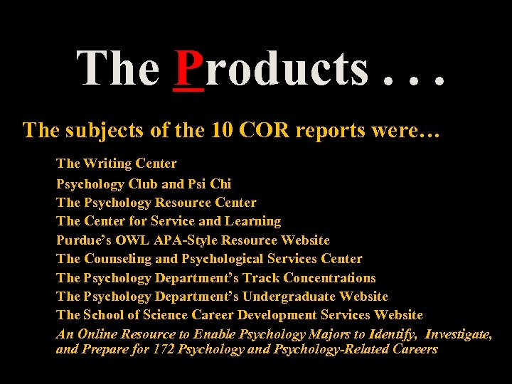 The Products. . . The subjects of the 10 COR reports were… The Writing