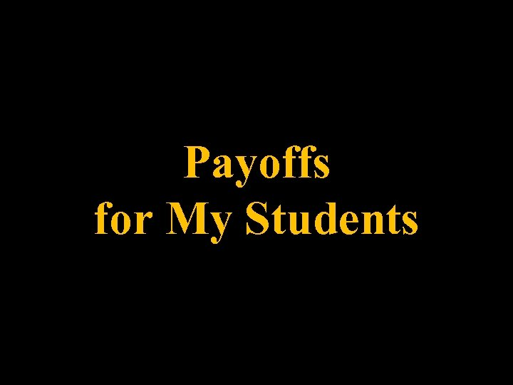 Payoffs for My Students
