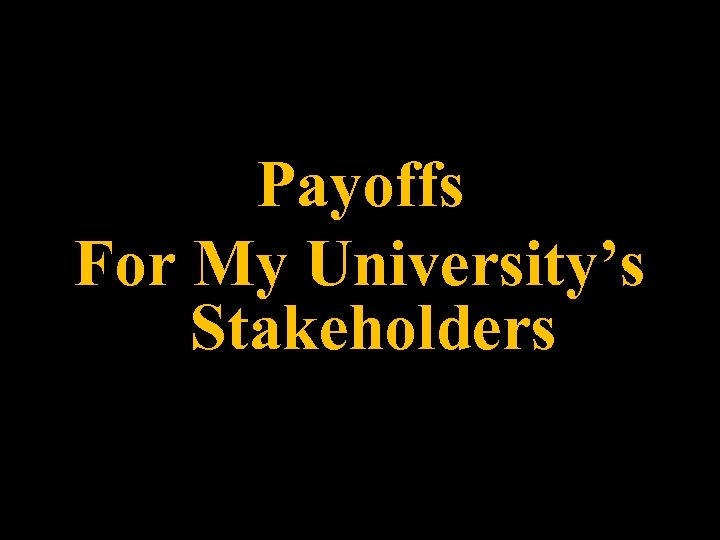 Payoffs For My University's Stakeholders