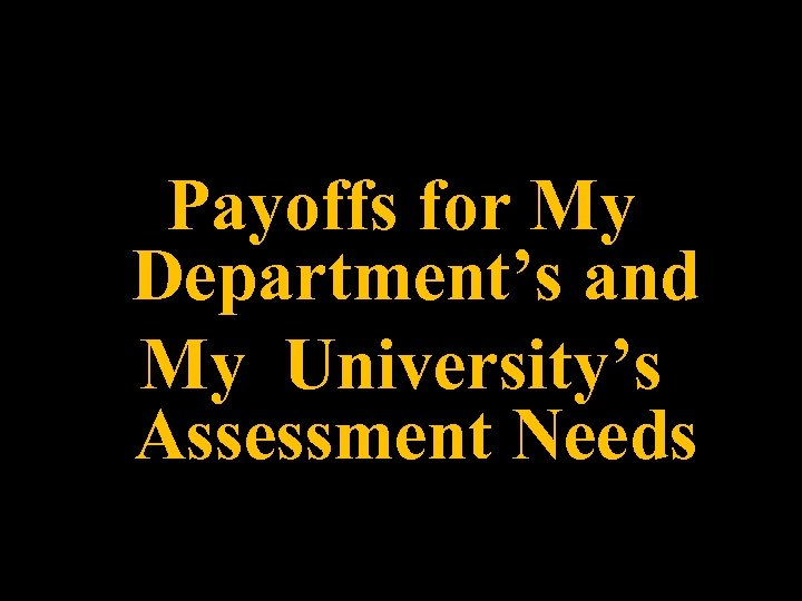 Payoffs for My Department's and My University's Assessment Needs