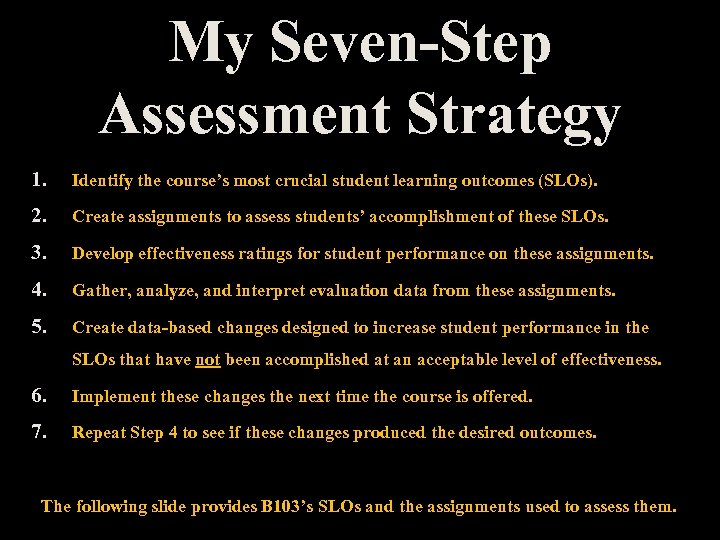 My Seven-Step Assessment Strategy 1. Identify the course's most crucial student learning outcomes (SLOs).