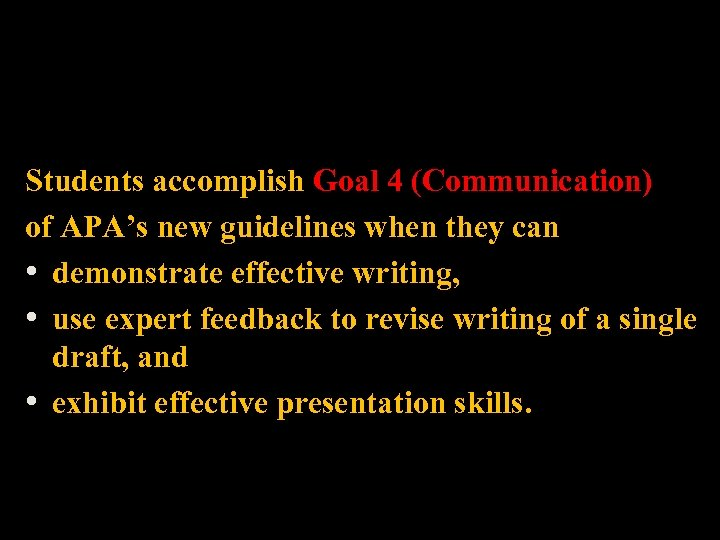 Students accomplish Goal 4 (Communication) of APA's new guidelines when they can • demonstrate