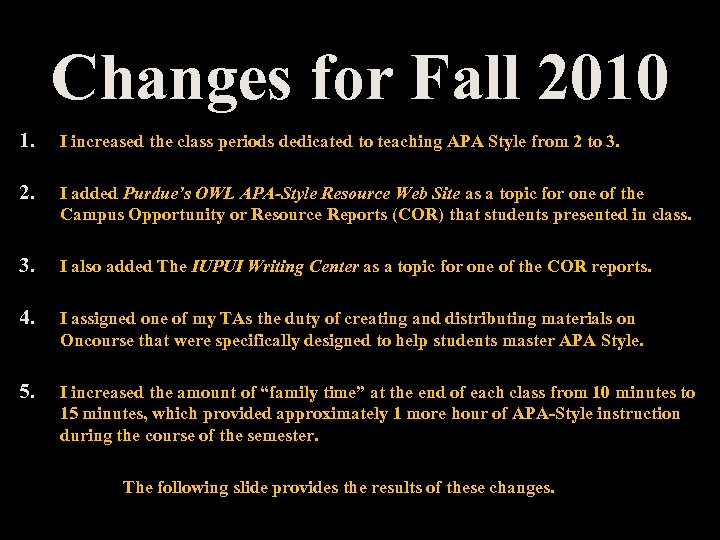 Changes for Fall 2010 1. I increased the class periods dedicated to teaching APA
