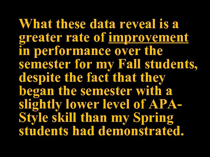 What these data reveal is a greater rate of improvement in performance over the