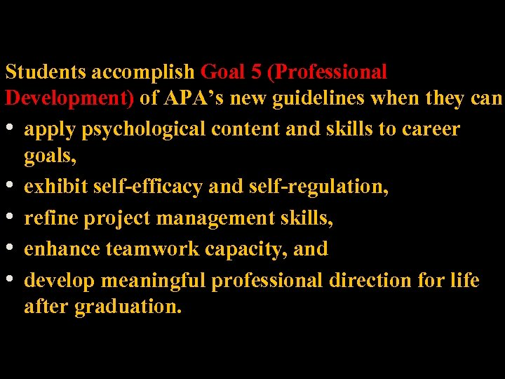 Students accomplish Goal 5 (Professional Development) of APA's new guidelines when they can •