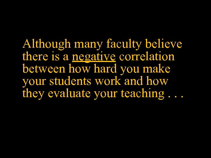 Although many faculty believe there is a negative correlation between how hard you make