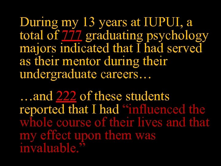 During my 13 years at IUPUI, a total of 777 graduating psychology majors indicated