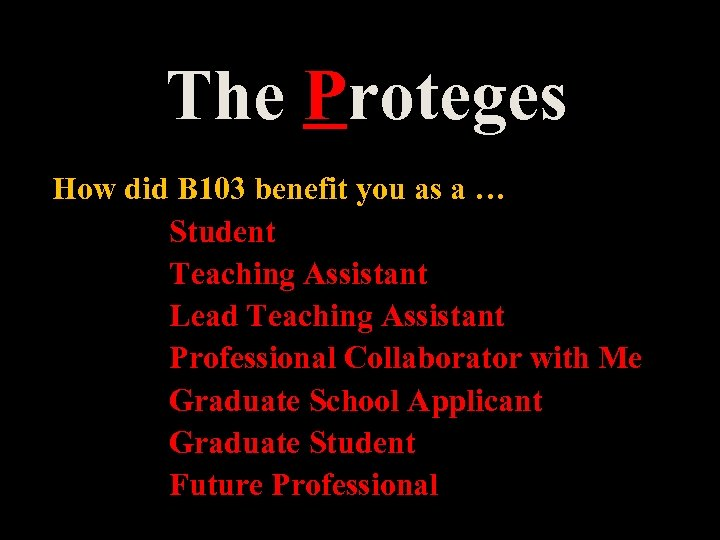 The Proteges How did B 103 benefit you as a … Student Teaching Assistant